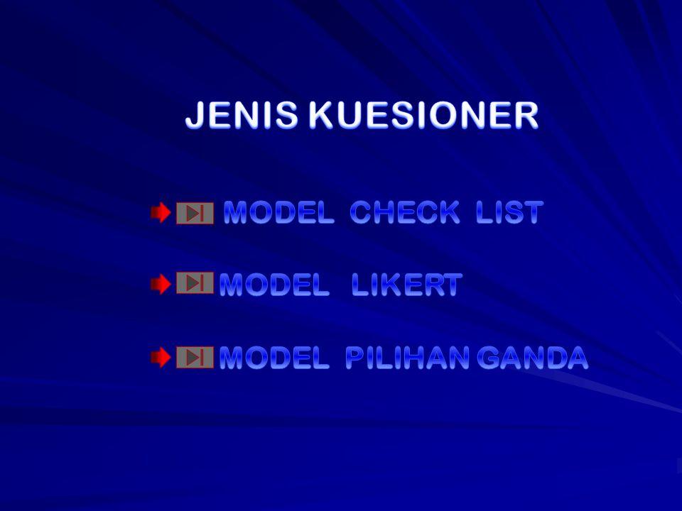 JENIS KUESIONER MODEL CHECK LIST MODEL LIKERT MODEL PILIHAN GANDA