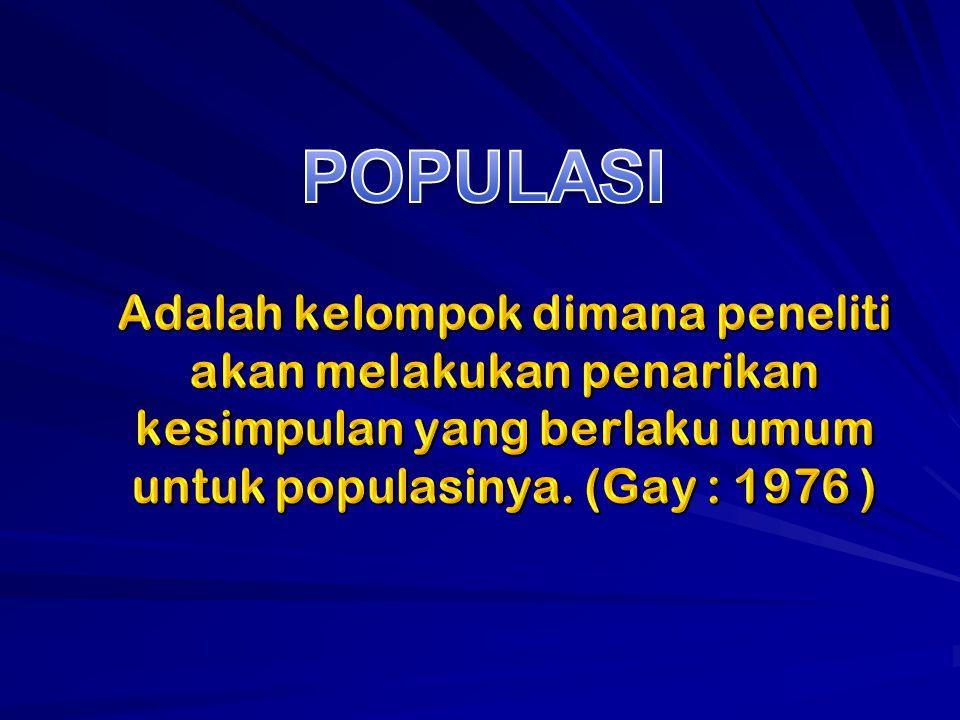 POPULASI Adalah kelompok dimana peneliti akan melakukan penarikan kesimpulan yang berlaku umum untuk populasinya.