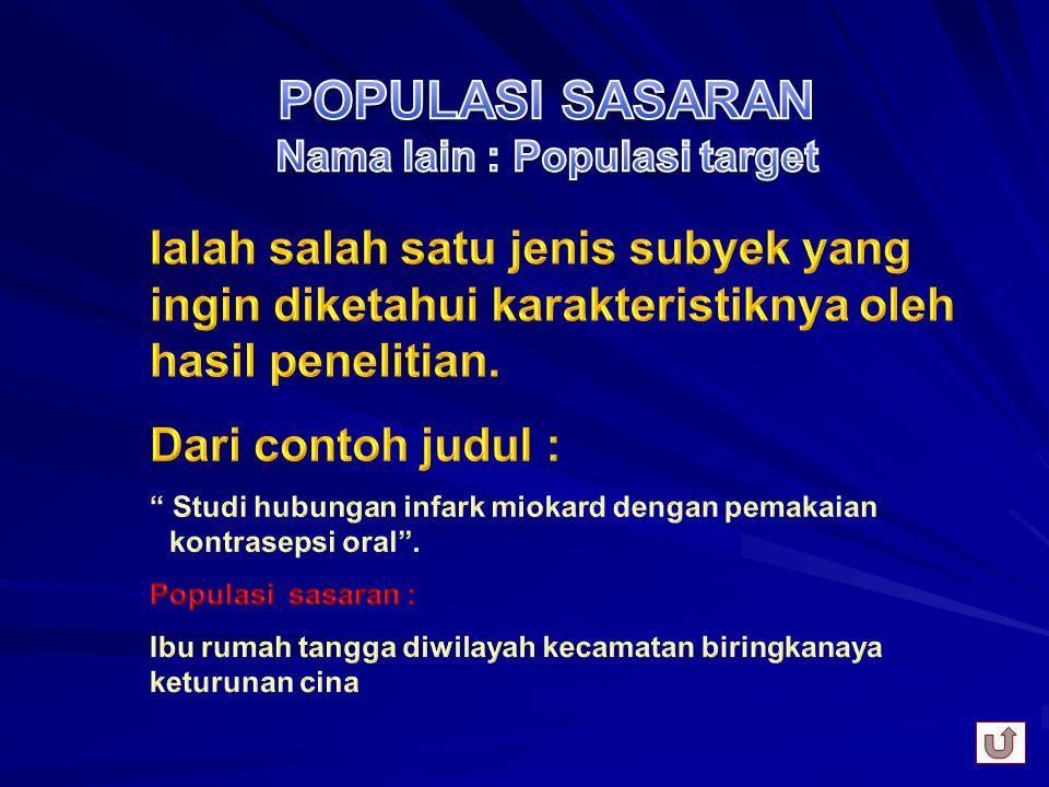 POPULASI SASARAN Nama lain : Populasi target