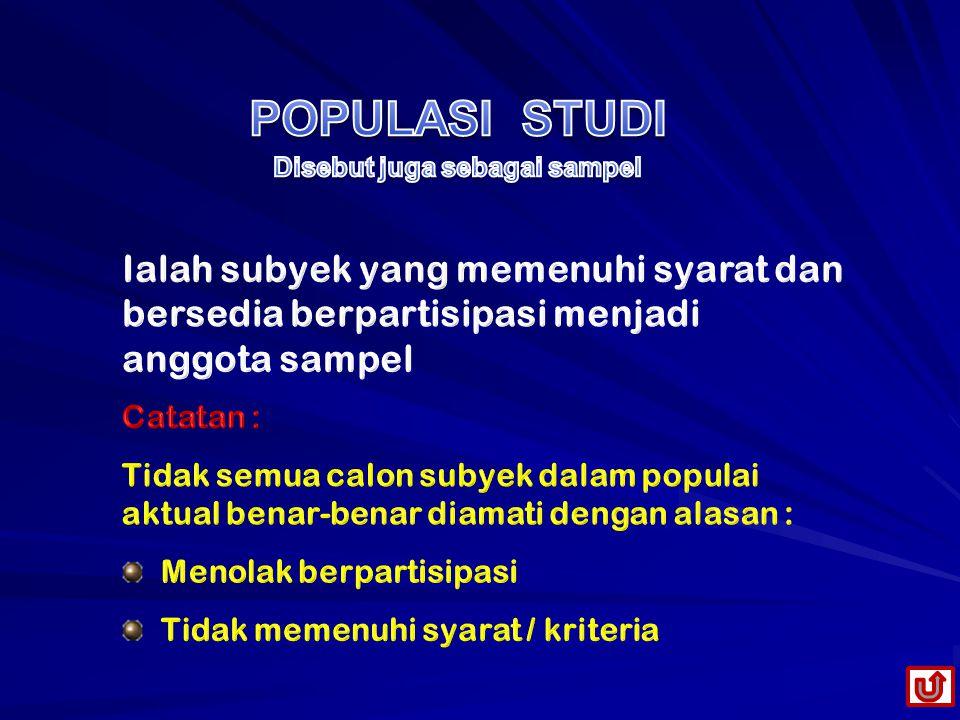 POPULASI STUDI Disebut juga sebagai sampel