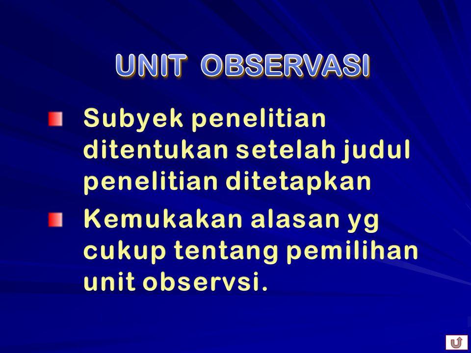 UNIT OBSERVASI Subyek penelitian ditentukan setelah judul penelitian ditetapkan.