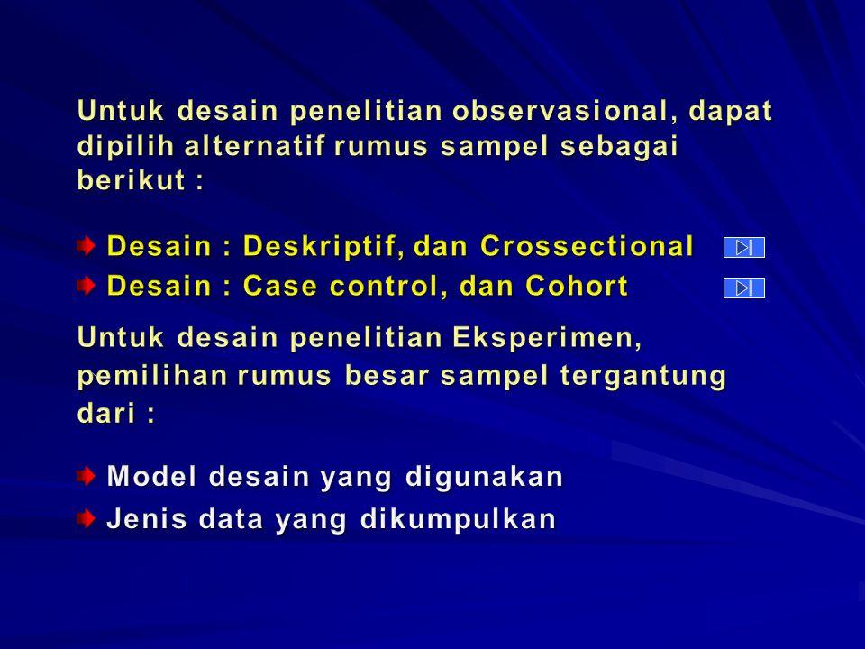 Untuk desain penelitian observasional, dapat dipilih alternatif rumus sampel sebagai berikut :