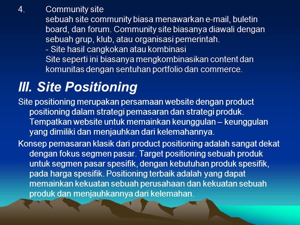Community site sebuah site community biasa menawarkan e-mail, buletin board, dan forum. Community site biasanya diawali dengan sebuah grup, klub, atau organisasi pemerintah. - Site hasil cangkokan atau kombinasi Site seperti ini biasanya mengkombinasikan content dan komunitas dengan sentuhan portfolio dan commerce.