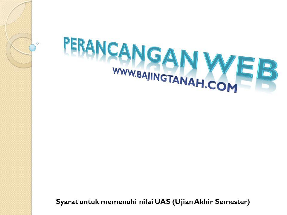 Perancangan Web WWW.BAJINGTANAH.COM Syarat untuk memenuhi nilai UAS (Ujian Akhir Semester)