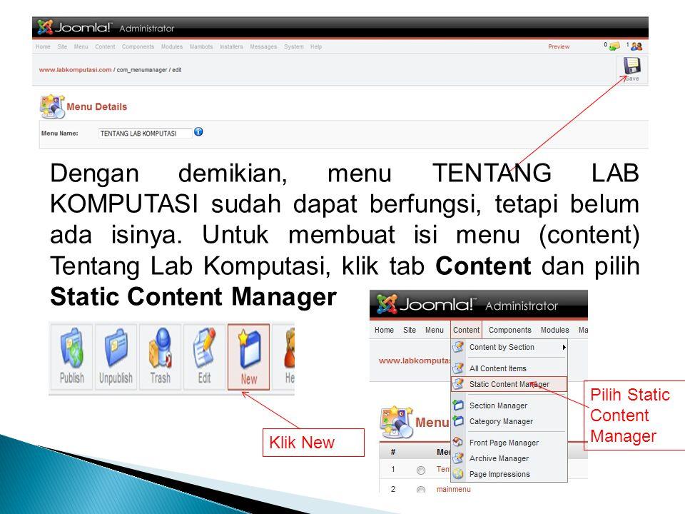 Dengan demikian, menu TENTANG LAB KOMPUTASI sudah dapat berfungsi, tetapi belum ada isinya. Untuk membuat isi menu (content) Tentang Lab Komputasi, klik tab Content dan pilih Static Content Manager