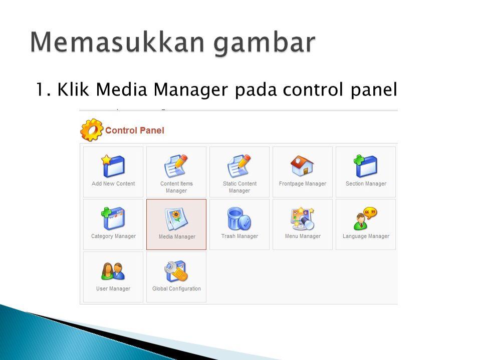 Memasukkan gambar 1. Klik Media Manager pada control panel