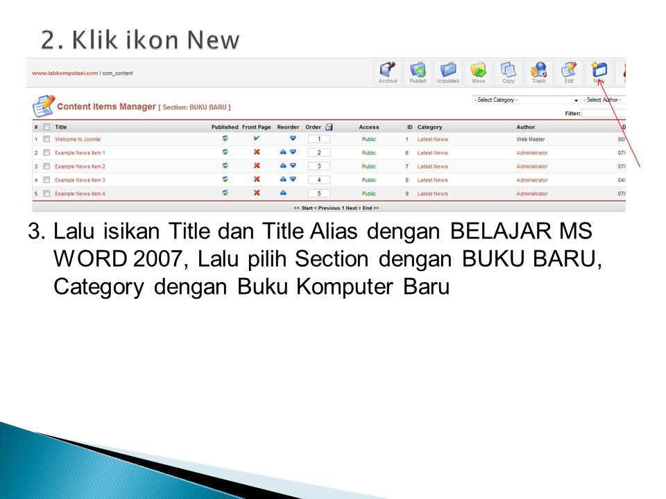 2. Klik ikon New 3. Lalu isikan Title dan Title Alias dengan BELAJAR MS. WORD 2007, Lalu pilih Section dengan BUKU BARU,