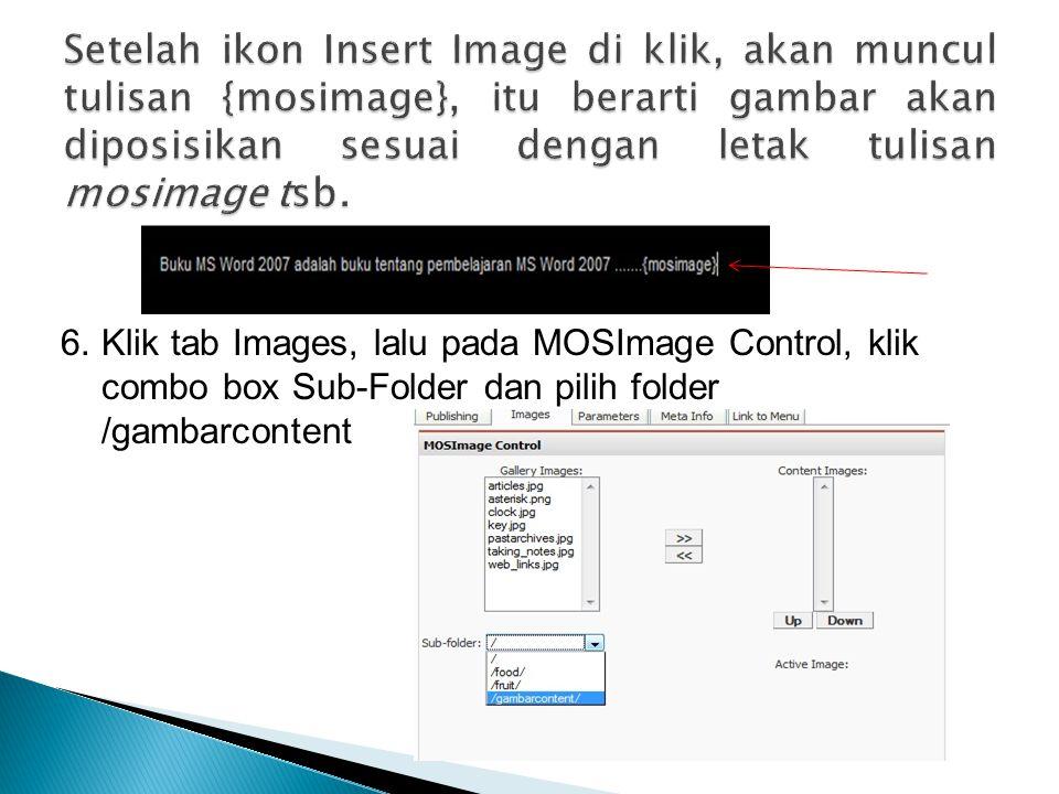 Setelah ikon Insert Image di klik, akan muncul tulisan {mosimage}, itu berarti gambar akan diposisikan sesuai dengan letak tulisan mosimage tsb.