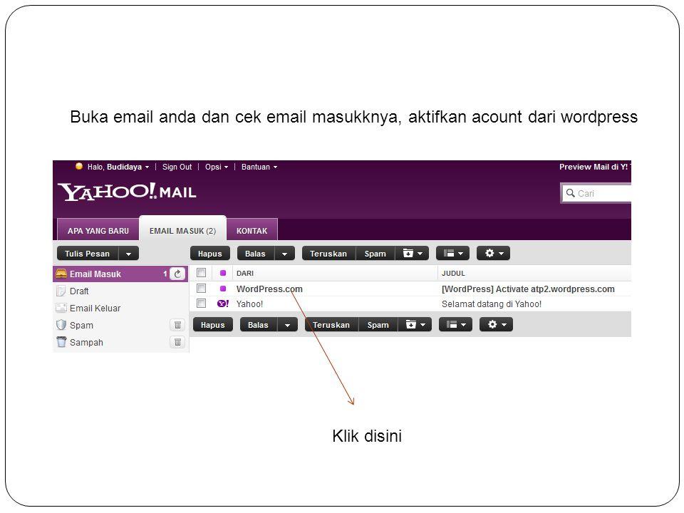 Buka email anda dan cek email masukknya, aktifkan acount dari wordpress