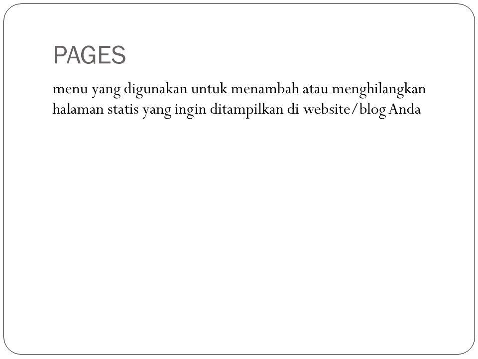 PAGES menu yang digunakan untuk menambah atau menghilangkan halaman statis yang ingin ditampilkan di website/blog Anda.