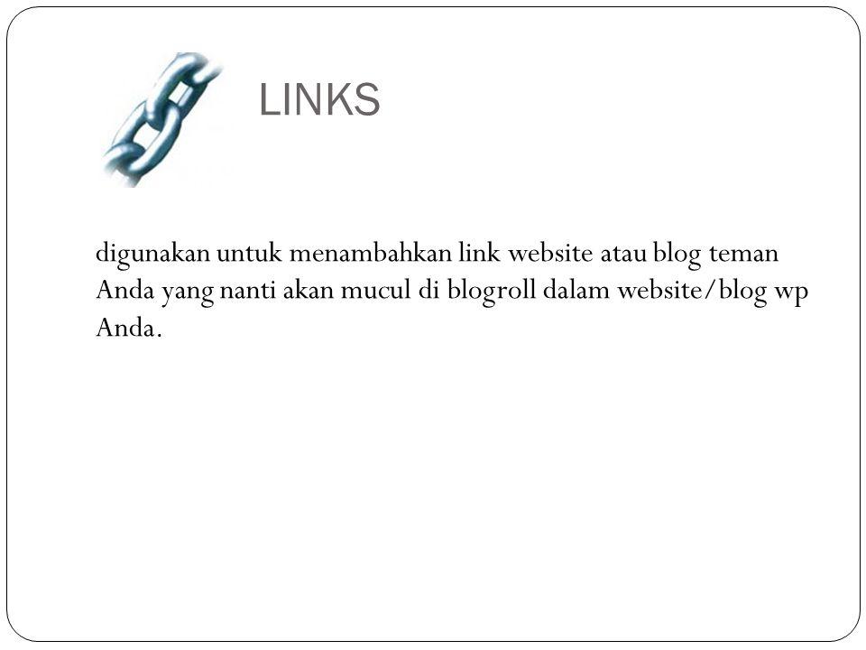 LINKS digunakan untuk menambahkan link website atau blog teman Anda yang nanti akan mucul di blogroll dalam website/blog wp Anda.
