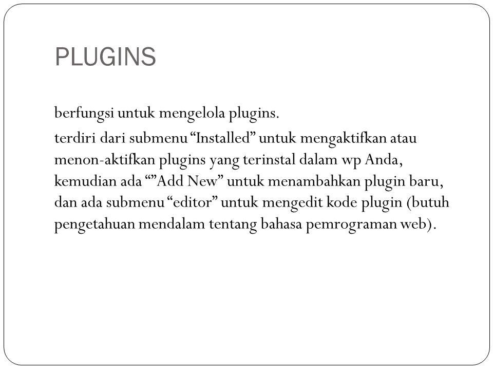 PLUGINS berfungsi untuk mengelola plugins.