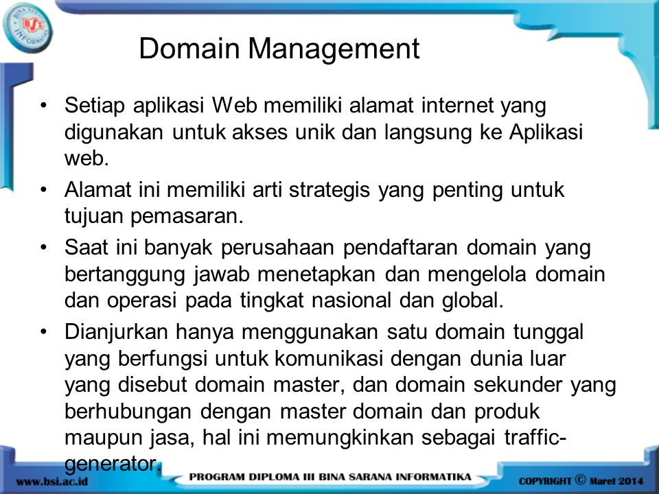 Domain Management Setiap aplikasi Web memiliki alamat internet yang digunakan untuk akses unik dan langsung ke Aplikasi web.