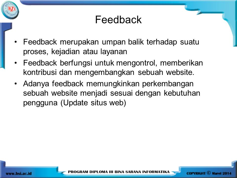 Feedback Feedback merupakan umpan balik terhadap suatu proses, kejadian atau layanan.