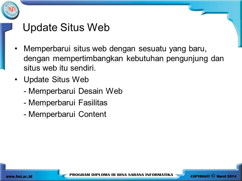 Update Situs Web Memperbarui situs web dengan sesuatu yang baru, dengan mempertimbangkan kebutuhan pengunjung dan situs web itu sendiri.