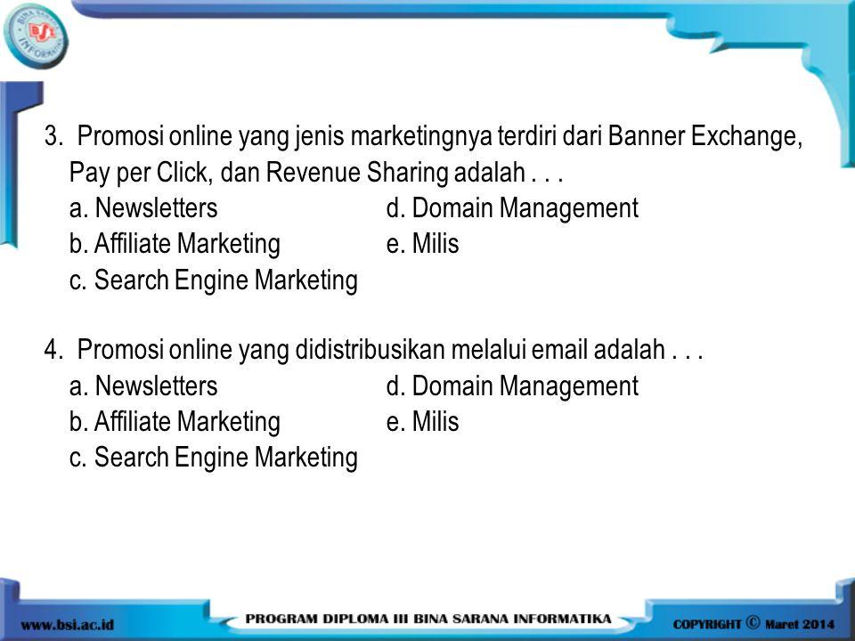 3. Promosi online yang jenis marketingnya terdiri dari Banner Exchange, Pay per Click, dan Revenue Sharing adalah . . .