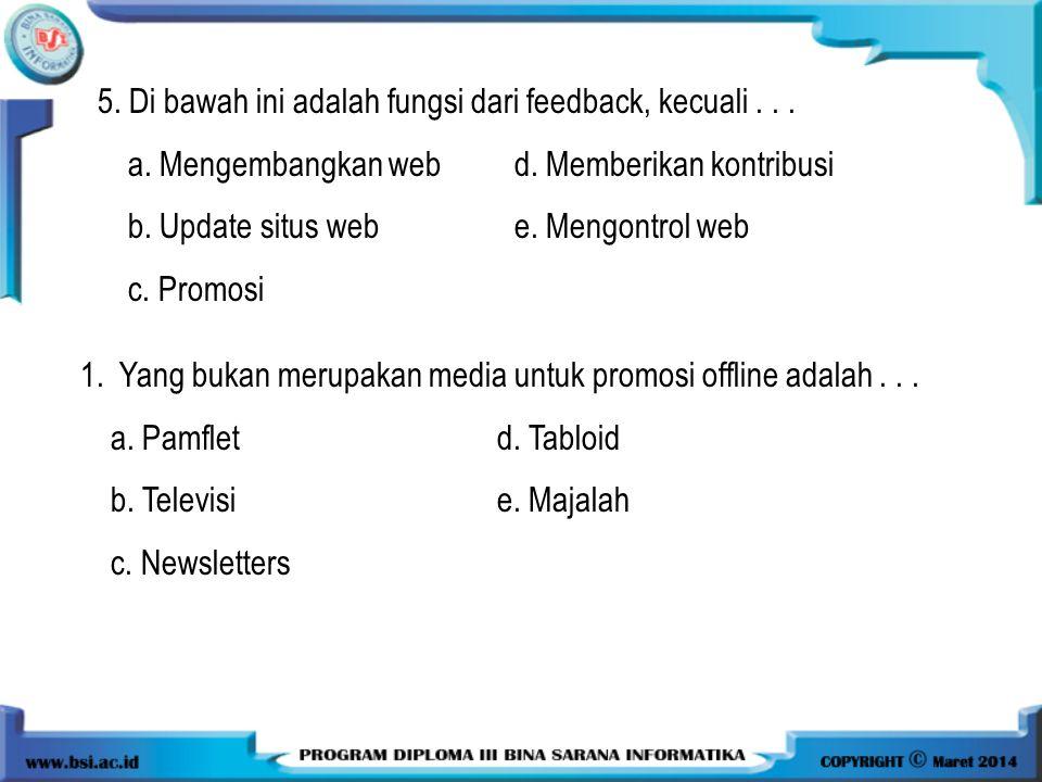 5. Di bawah ini adalah fungsi dari feedback, kecuali . . .