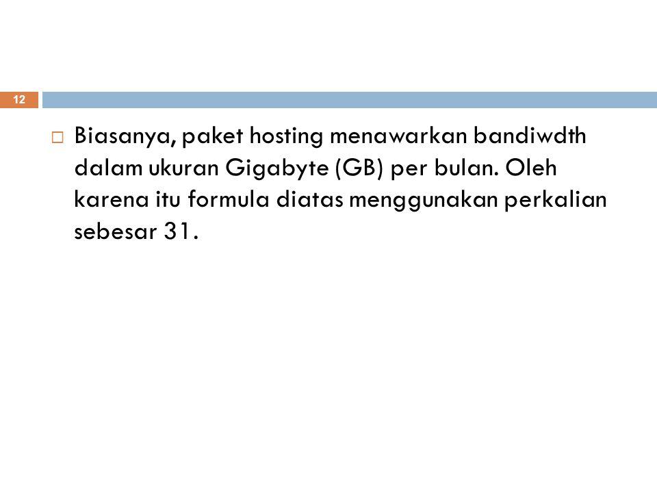 Biasanya, paket hosting menawarkan bandiwdth dalam ukuran Gigabyte (GB) per bulan.