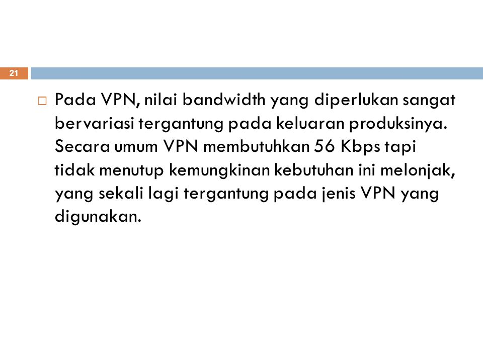 Pada VPN, nilai bandwidth yang diperlukan sangat bervariasi tergantung pada keluaran produksinya.