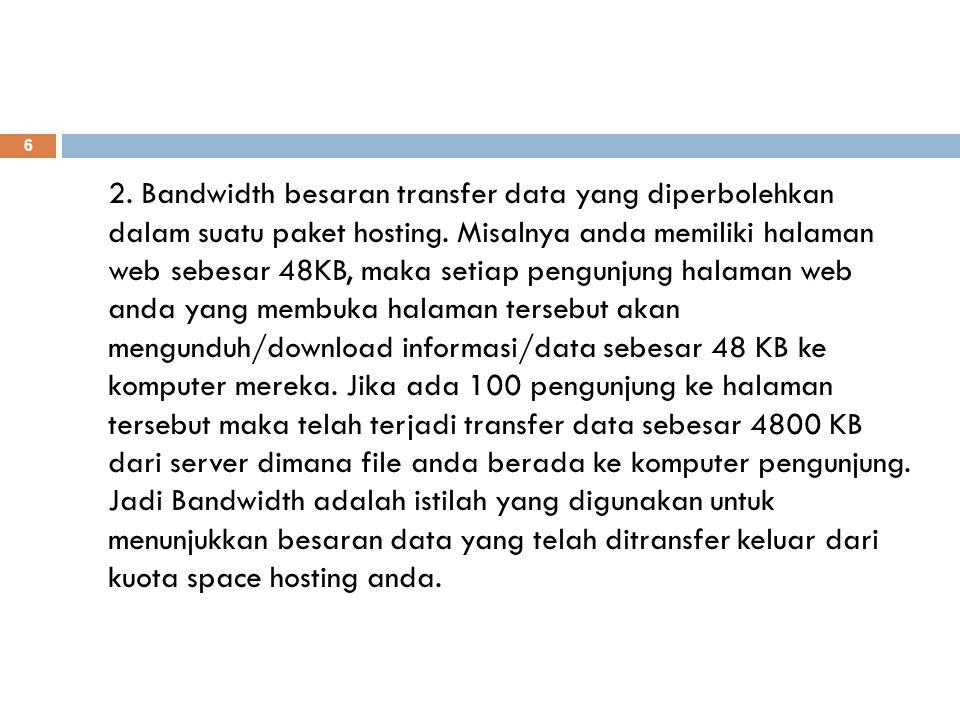 2. Bandwidth besaran transfer data yang diperbolehkan dalam suatu paket hosting.