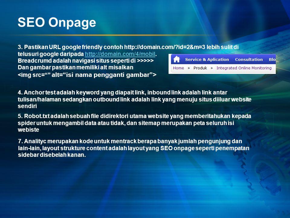 SEO Onpage 3. Pastikan URL google friendly contoh http://domain.com/ id=2&m=3 lebih sulit di telusuri google daripada http://domain.com/4/mobil.