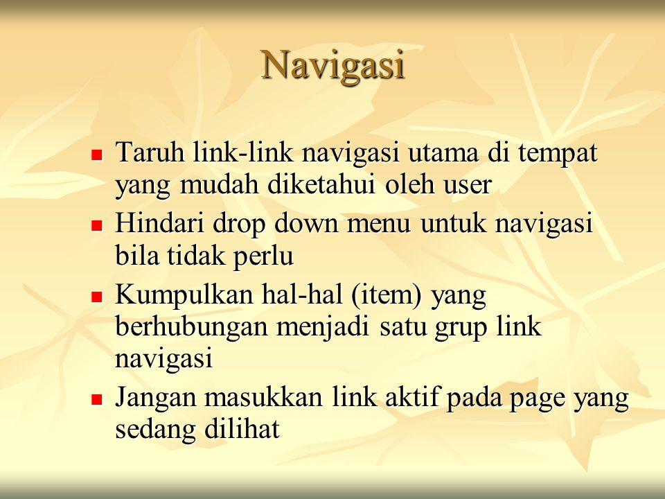 Navigasi Taruh link-link navigasi utama di tempat yang mudah diketahui oleh user. Hindari drop down menu untuk navigasi bila tidak perlu.