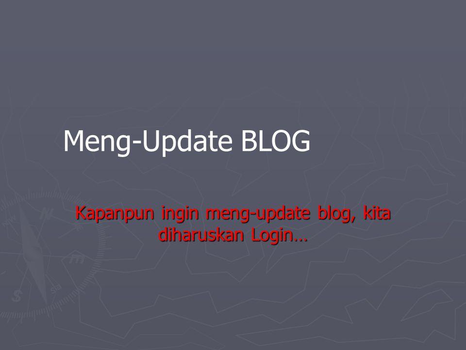 Kapanpun ingin meng-update blog, kita diharuskan Login…