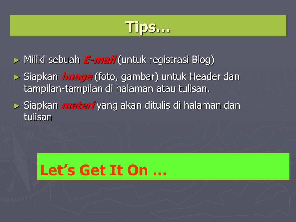 Tips… Let's Get It On … Miliki sebuah  (untuk registrasi Blog)‏