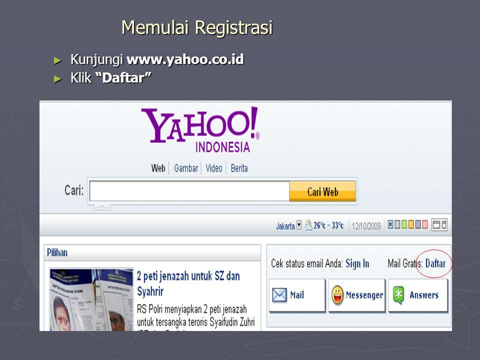 Memulai Registrasi Kunjungi www.yahoo.co.id Klik Daftar