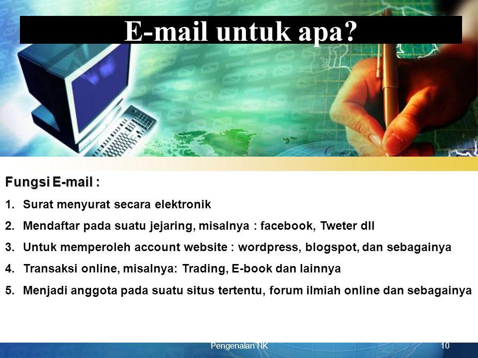 E-mail untuk apa Fungsi E-mail : Surat menyurat secara elektronik