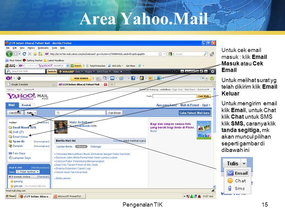 Area Yahoo.Mail Untuk cek email masuk : klik Email Masuk atau Cek Email. Untuk melihat surat yg telah dikirim klik Email Keluar.