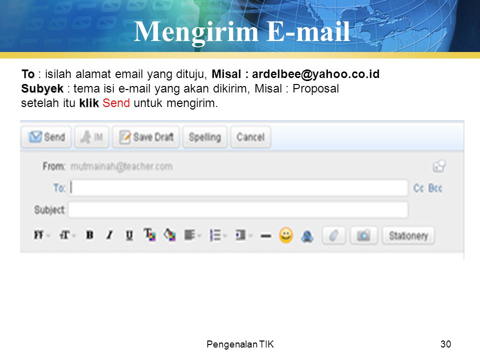 Mengirim E-mail To : isilah alamat email yang dituju, Misal : ardelbee@yahoo.co.id. Subyek : tema isi e-mail yang akan dikirim, Misal : Proposal.