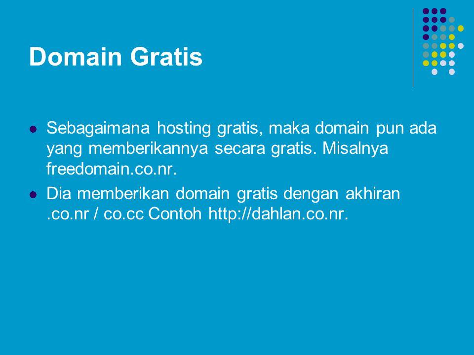 Domain Gratis Sebagaimana hosting gratis, maka domain pun ada yang memberikannya secara gratis. Misalnya freedomain.co.nr.