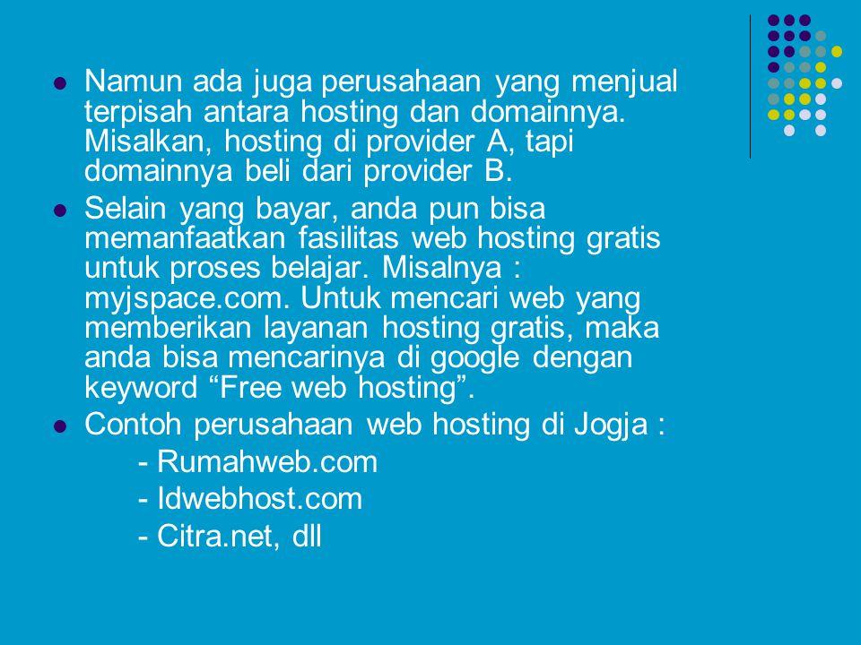 Namun ada juga perusahaan yang menjual terpisah antara hosting dan domainnya. Misalkan, hosting di provider A, tapi domainnya beli dari provider B.