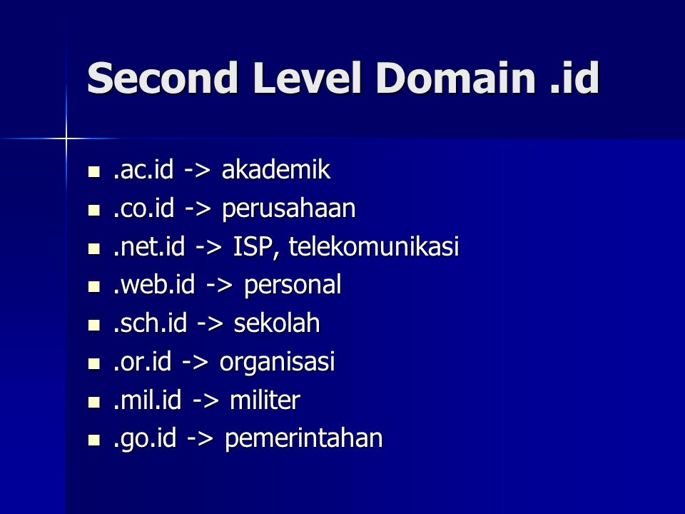 Second Level Domain .id .ac.id -> akademik .co.id -> perusahaan