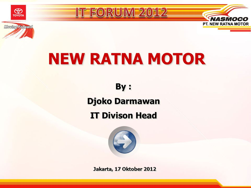 NEW RATNA MOTOR IT FORUM 2012 By : Djoko Darmawan IT Divison Head
