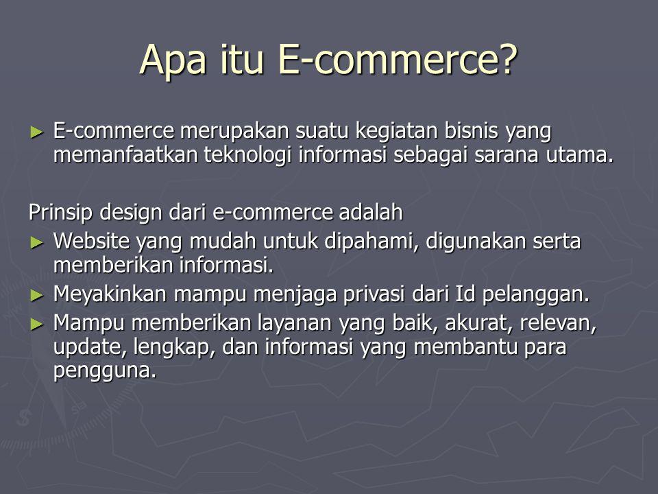 Apa itu E-commerce E-commerce merupakan suatu kegiatan bisnis yang memanfaatkan teknologi informasi sebagai sarana utama.