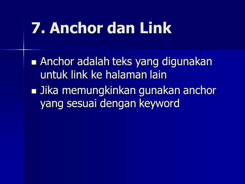 7. Anchor dan Link Anchor adalah teks yang digunakan untuk link ke halaman lain.