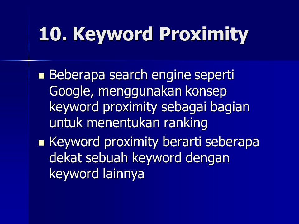10. Keyword Proximity Beberapa search engine seperti Google, menggunakan konsep keyword proximity sebagai bagian untuk menentukan ranking.