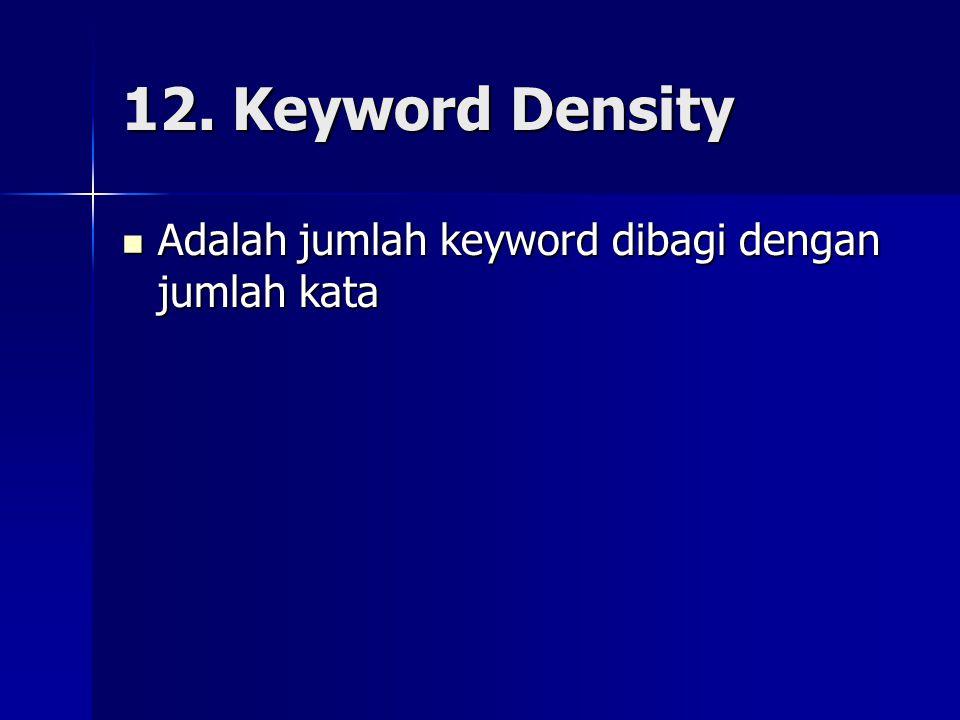 12. Keyword Density Adalah jumlah keyword dibagi dengan jumlah kata