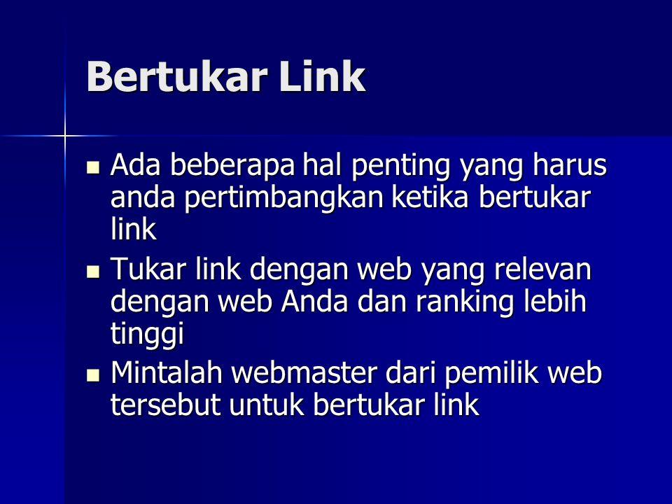 Bertukar Link Ada beberapa hal penting yang harus anda pertimbangkan ketika bertukar link.