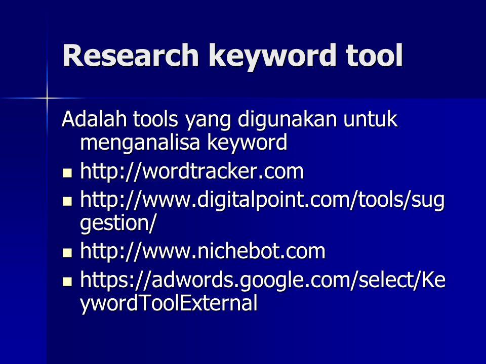 Research keyword tool Adalah tools yang digunakan untuk menganalisa keyword. http://wordtracker.com.