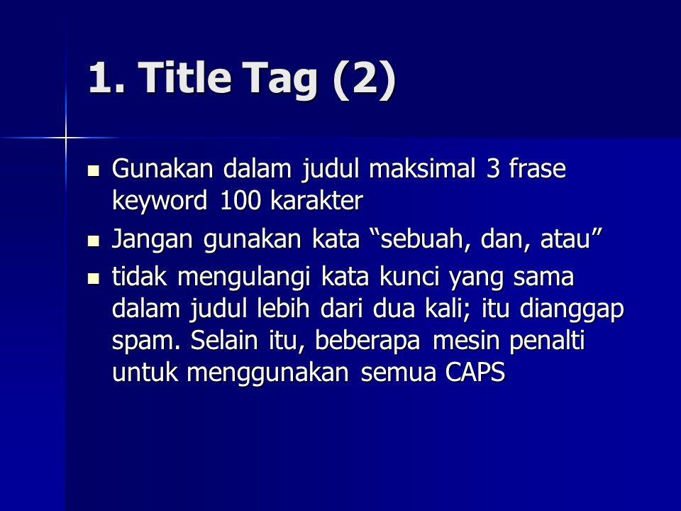 1. Title Tag (2) Gunakan dalam judul maksimal 3 frase keyword 100 karakter. Jangan gunakan kata sebuah, dan, atau