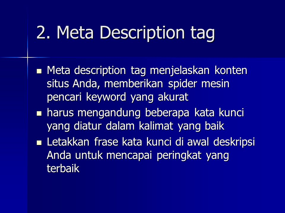2. Meta Description tag Meta description tag menjelaskan konten situs Anda, memberikan spider mesin pencari keyword yang akurat.