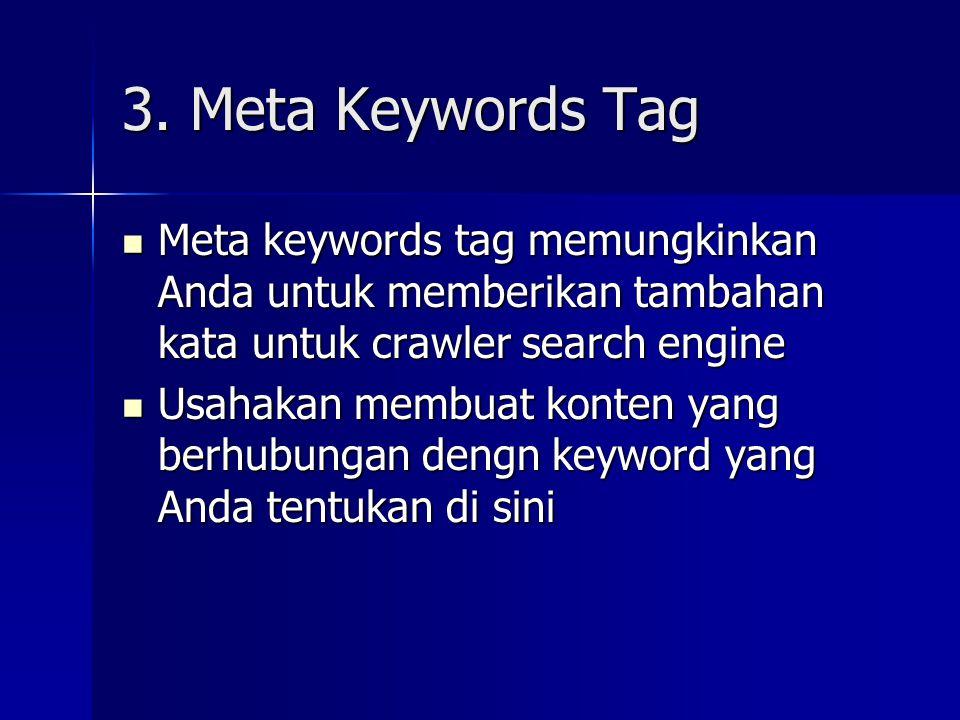 3. Meta Keywords Tag Meta keywords tag memungkinkan Anda untuk memberikan tambahan kata untuk crawler search engine.