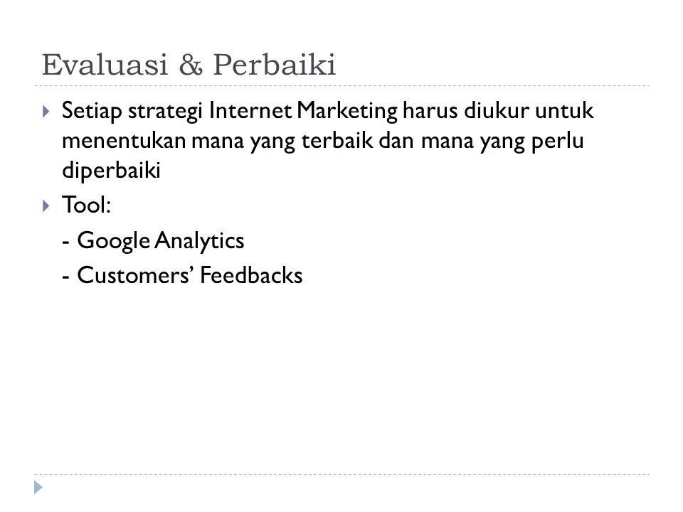 Evaluasi & Perbaiki Setiap strategi Internet Marketing harus diukur untuk menentukan mana yang terbaik dan mana yang perlu diperbaiki.