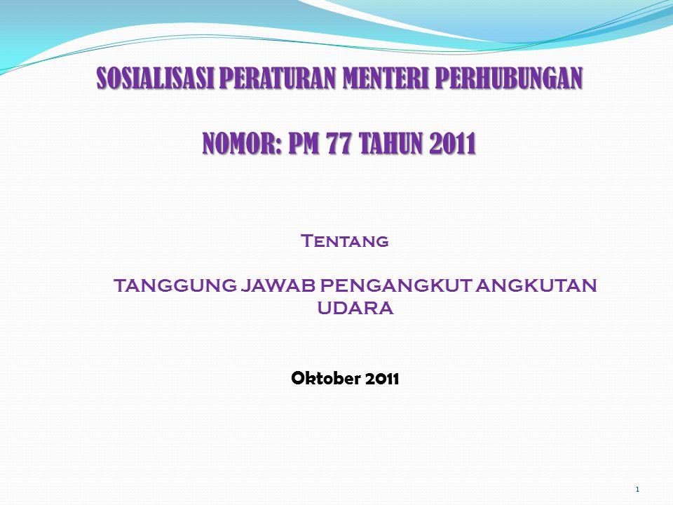 SOSIALISASI PERATURAN MENTERI PERHUBUNGAN NOMOR: PM 77 TAHUN 2011