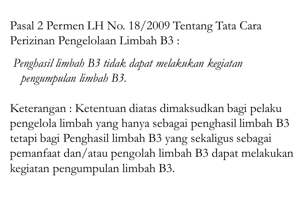 Pasal 2 Permen LH No. 18/2009 Tentang Tata Cara Perizinan Pengelolaan Limbah B3 :