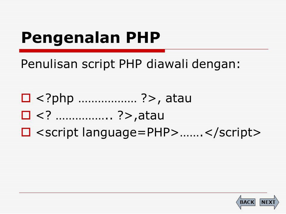 Pengenalan PHP Penulisan script PHP diawali dengan: