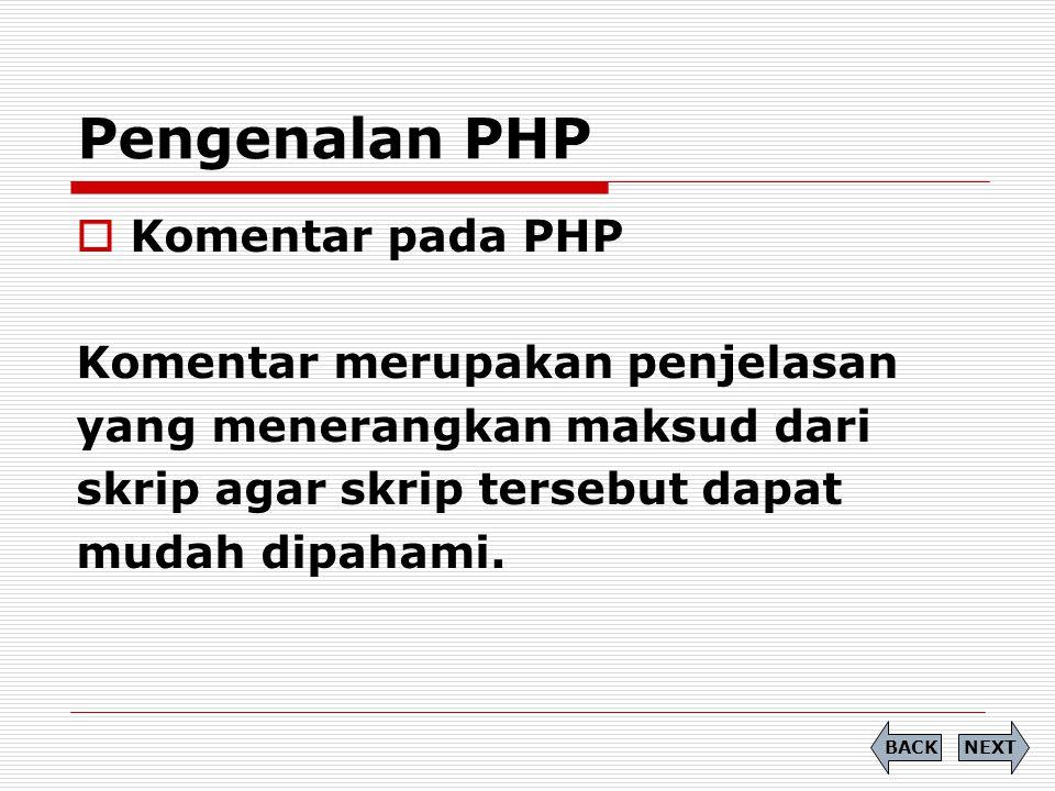 Pengenalan PHP Komentar pada PHP Komentar merupakan penjelasan